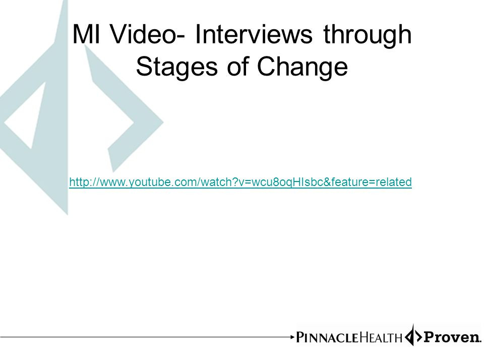 MI Video- Interviews through Stages of Change http://www.youtube.com/watch v=wcu8oqHIsbc&feature=related