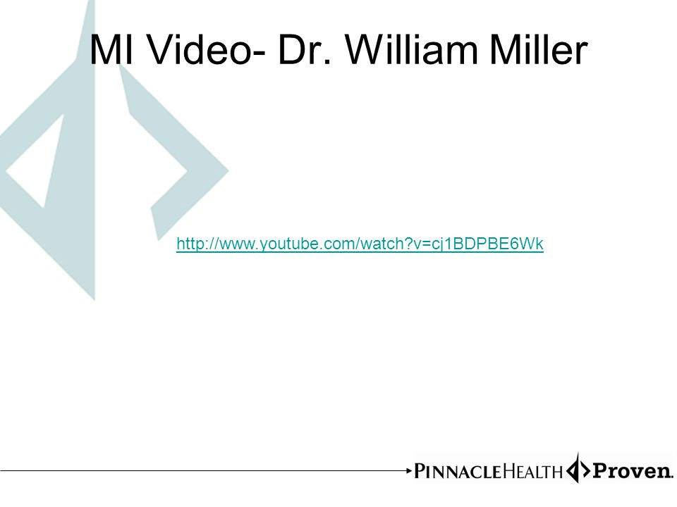 MI Video- Dr. William Miller http://www.youtube.com/watch v=cj1BDPBE6Wk
