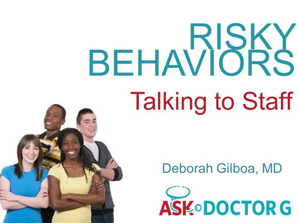 RISKY BEHAVIORS Talking to Staff Deborah Gilboa, MD