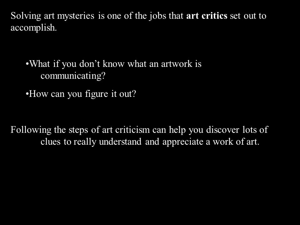 Solving art mysteries is one of the jobs that art critics set out to accomplish. What if you don't know what an artwork is communicating? How can you