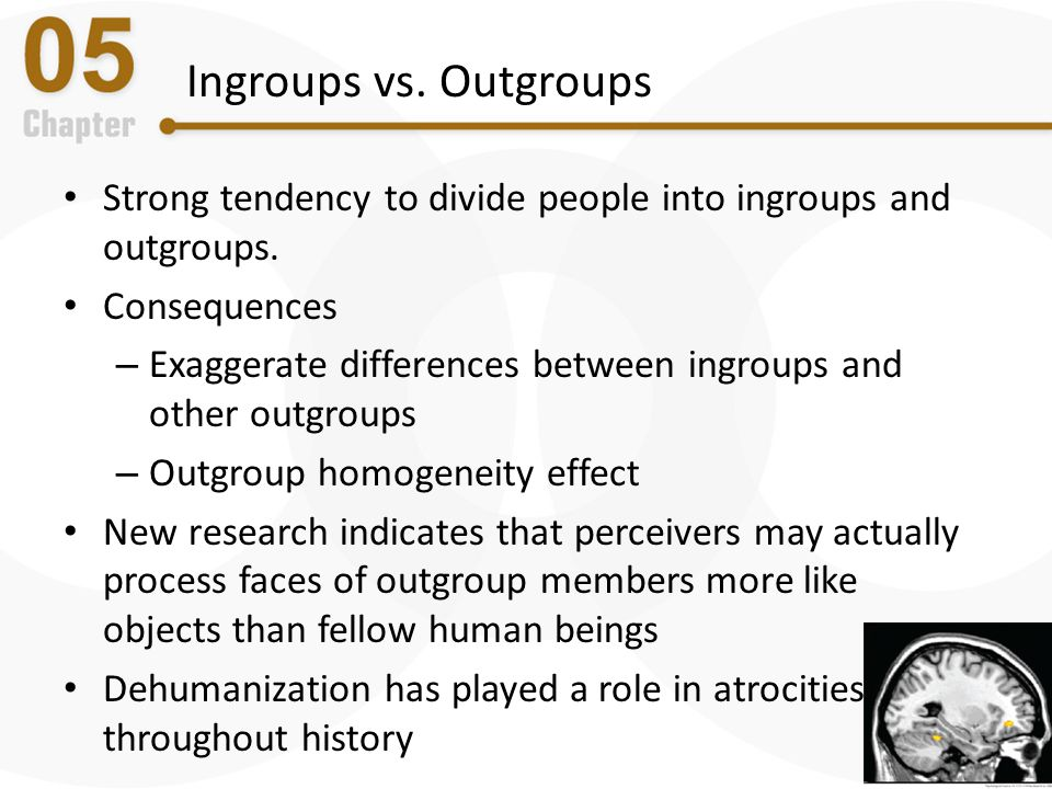 Ingroups vs. Outgroups Strong tendency to divide people into ingroups and outgroups. Consequences – Exaggerate differences between ingroups and other