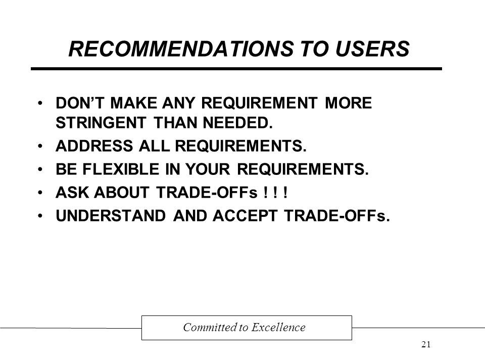 RECOMMENDATIONS TO USERS DON'T MAKE ANY REQUIREMENT MORE STRINGENT THAN NEEDED.