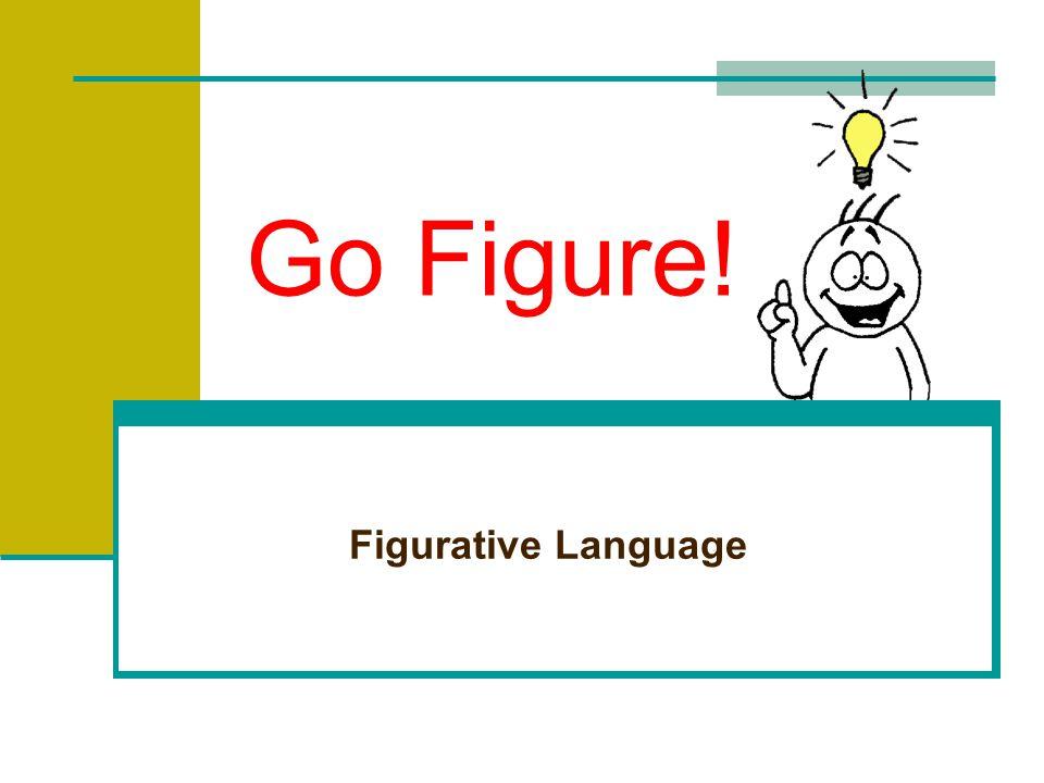 Go Figure! Figurative Language