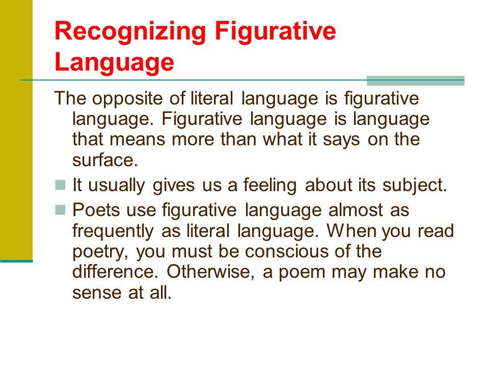 Recognizing Figurative Language The opposite of literal language is figurative language.
