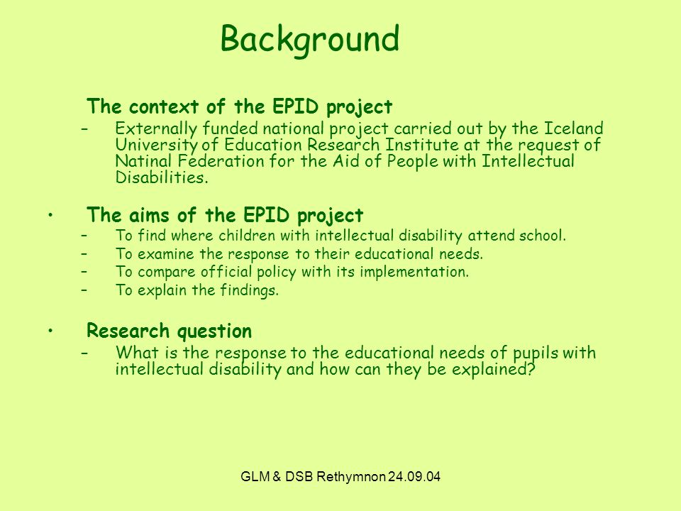 GLM & DSB Rethymnon 24.09.04 The context of the EPID project –Externally funded national project carried out by the Iceland University of Education Research Institute at the request of Natinal Federation for the Aid of People with Intellectual Disabilities.