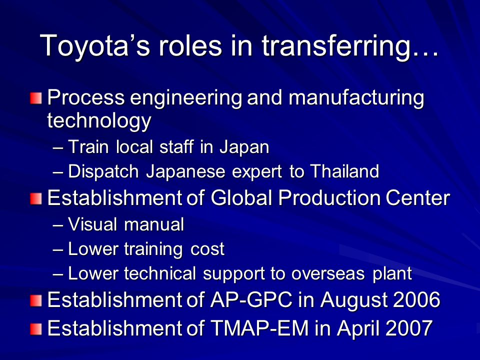 Toyota's roles in transferring… Process engineering and manufacturing technology –Train local staff in Japan –Dispatch Japanese expert to Thailand Est