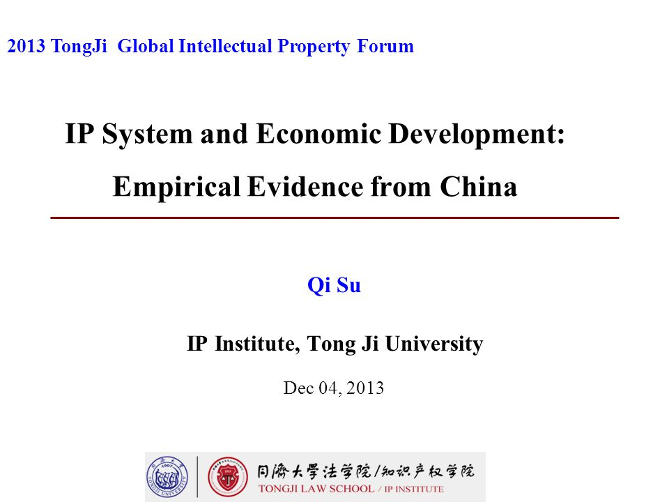 IP System and Economic Development: Empirical Evidence from China Qi Su IP Institute, Tong Ji University Dec 04, 2013 2013 TongJi Global Intellectual