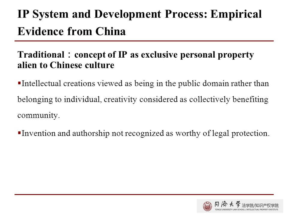 IP System and Development Process: Empirical Evidence from China Traditional : concept of IP as exclusive personal property alien to Chinese culture 