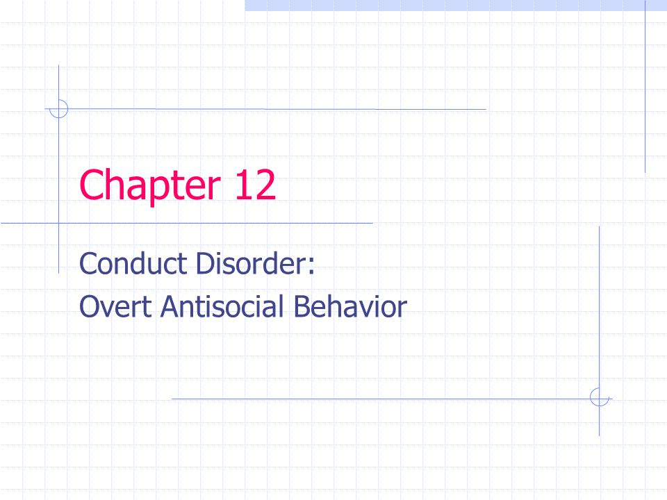 Chapter 12 Conduct Disorder: Overt Antisocial Behavior