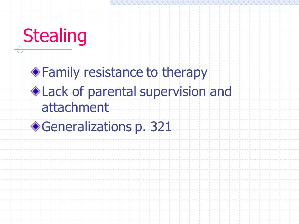 Stealing Family resistance to therapy Lack of parental supervision and attachment Generalizations p.