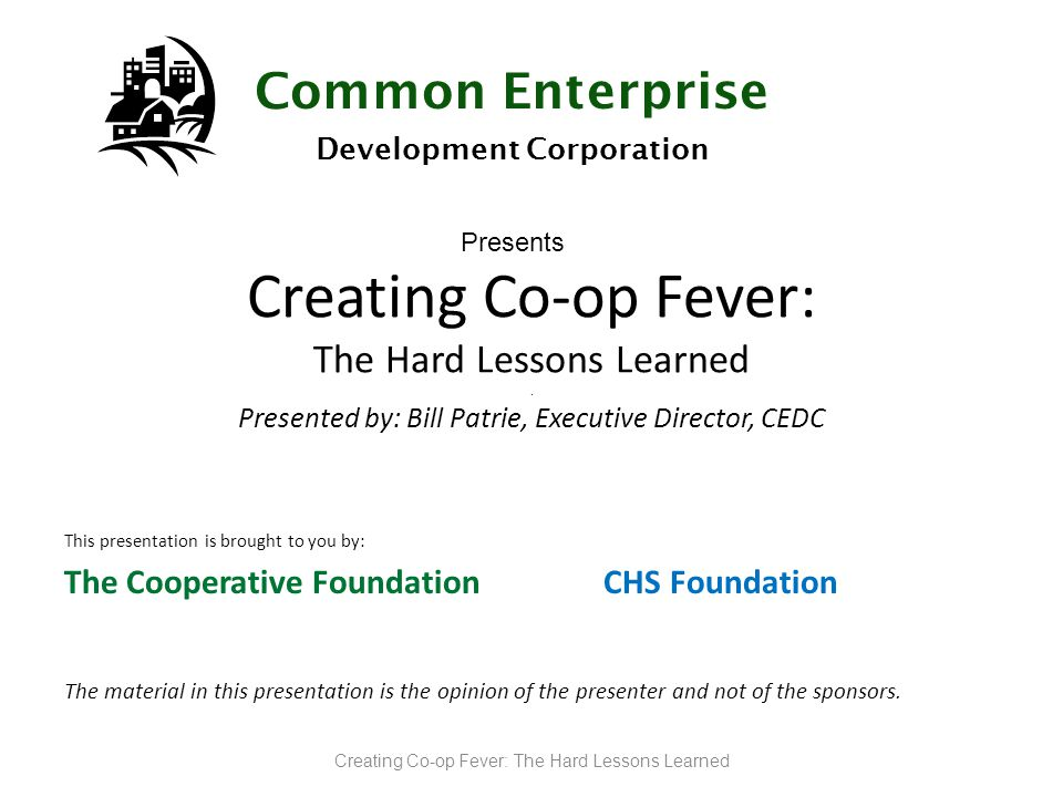 Common Enterprise Development Corporation Presents Creating Co-op Fever: The Hard Lessons Learned.