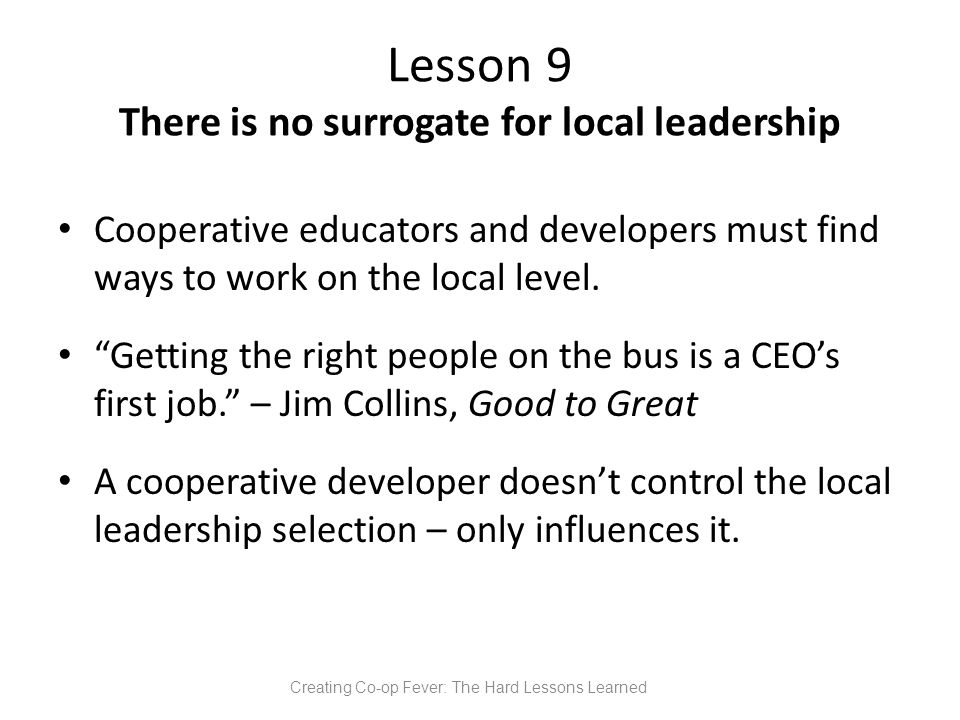 Lesson 9 There is no surrogate for local leadership Cooperative educators and developers must find ways to work on the local level.