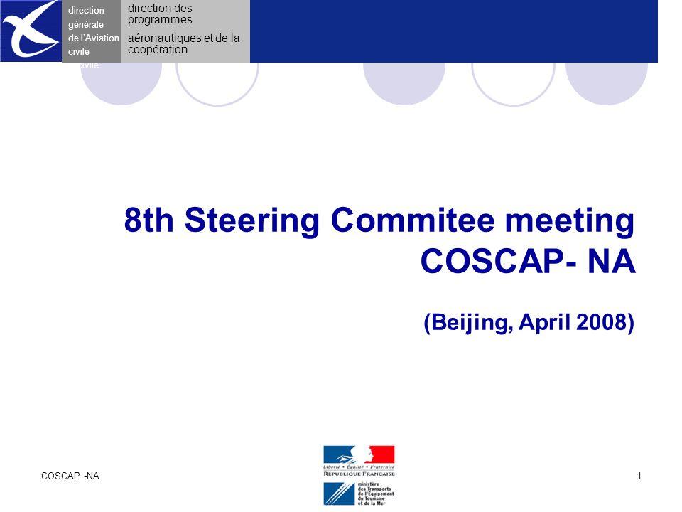 COSCAP -NAApril 20081 direction générale de l 'Aviation civile 8th Steering Commitee meeting COSCAP- NA (Beijing, April 2008) direction générale de l'Aviation civile direction des programmes aéronautiques et de la coopération