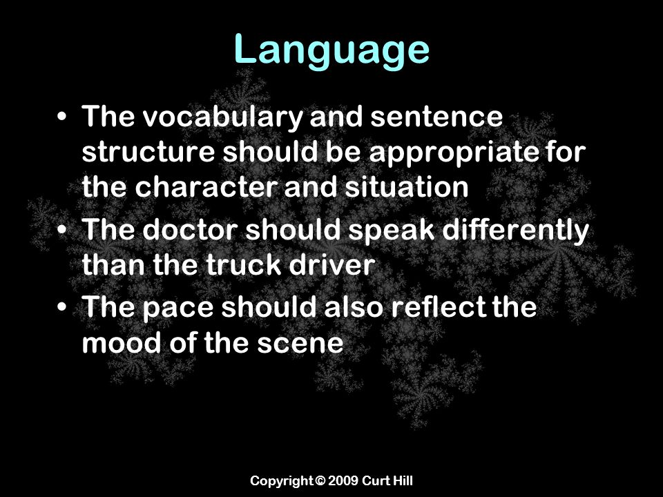 Language The vocabulary and sentence structure should be appropriate for the character and situation The doctor should speak differently than the truc