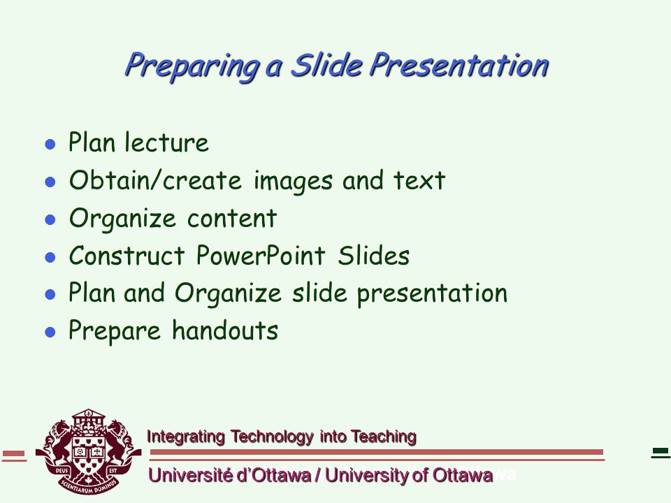 Integrating Technology into Teaching Université d'Ottawa / University of Ottawa Preparing a Slide Presentation l Plan lecture l Obtain/create images a