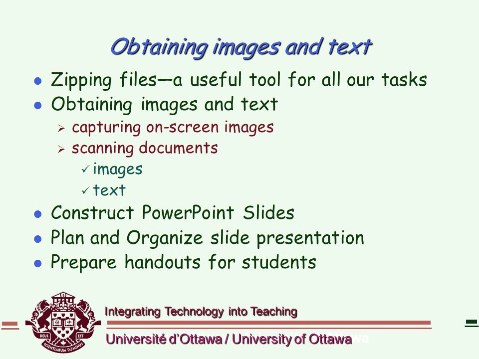 Integrating Technology into Teaching Université d'Ottawa / University of Ottawa Obtaining images and text l Zipping files—a useful tool for all our ta