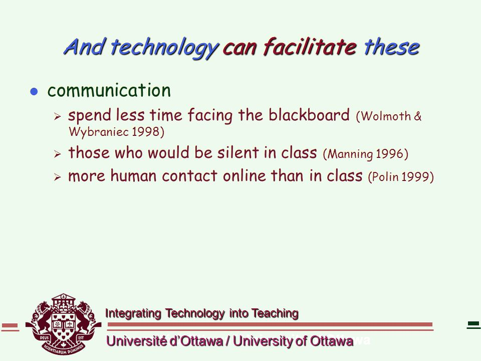 Integrating Technology into Teaching Université d'Ottawa / University of Ottawa And technology can facilitate these l communication  spend less time