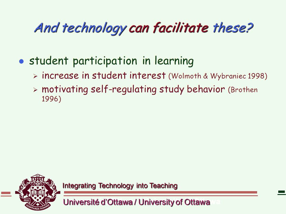 Integrating Technology into Teaching Université d'Ottawa / University of Ottawa And technology can facilitate these? l student participation in learni