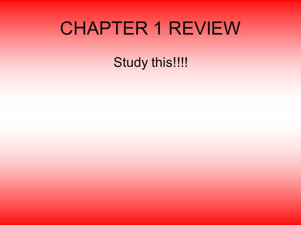 CHAPTER 1 REVIEW Study this!!!!