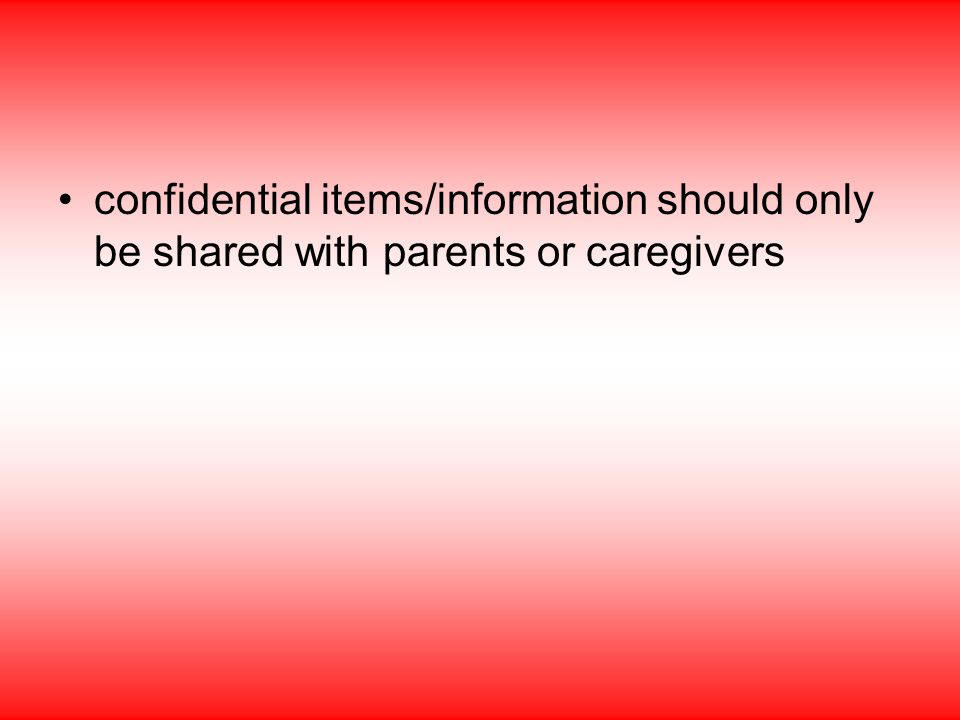 confidential items/information should only be shared with parents or caregivers