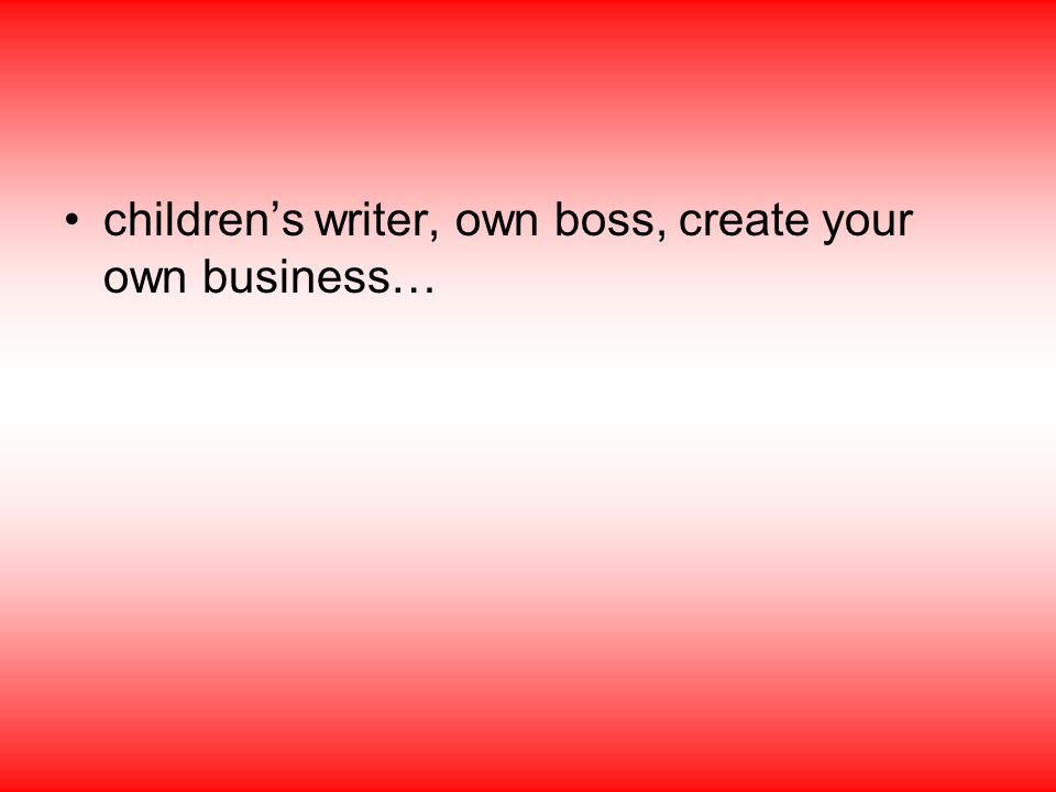 children's writer, own boss, create your own business…