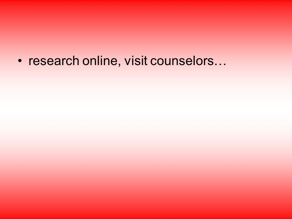 research online, visit counselors…