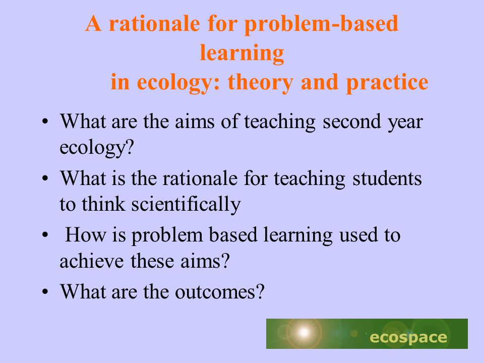 A rationale for problem-based learning in ecology: theory and practice What are the aims of teaching second year ecology.