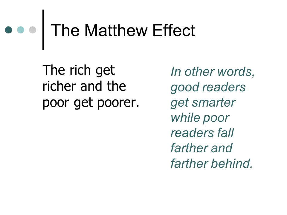 The Matthew Effect The rich get richer and the poor get poorer.