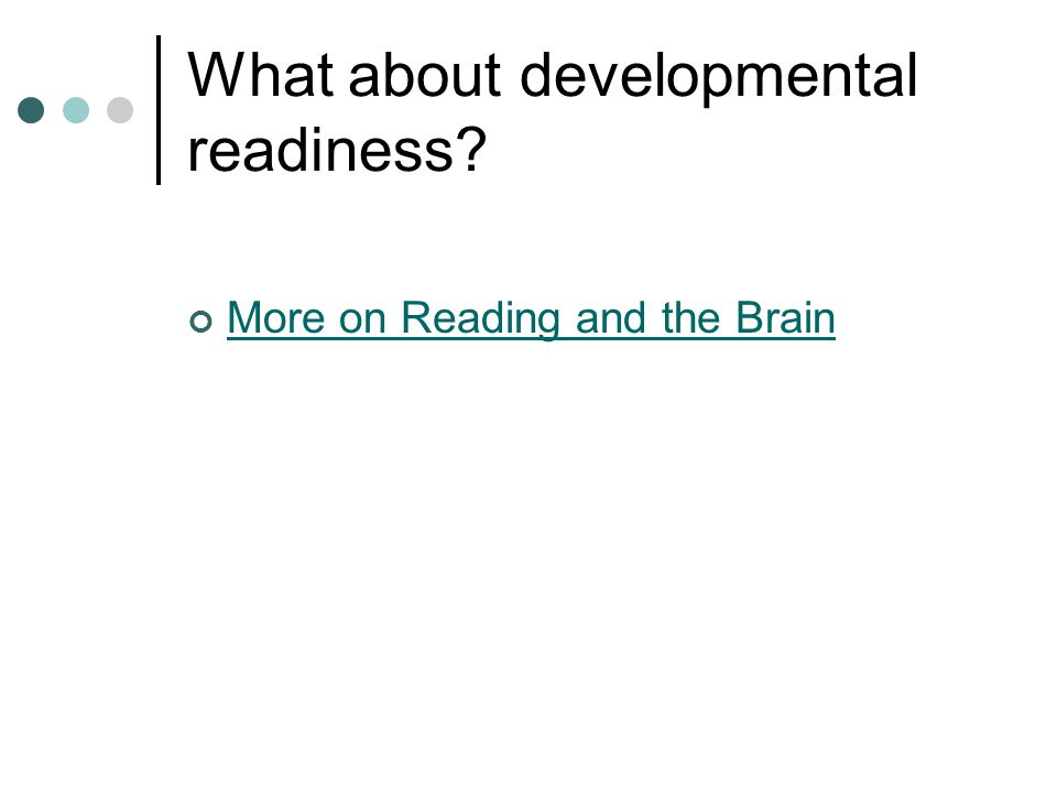 What about developmental readiness More on Reading and the Brain