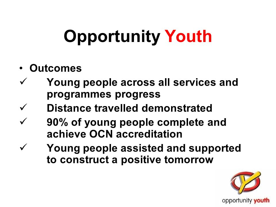 Opportunity Youth Outcomes Young people across all services and programmes progress Distance travelled demonstrated 90% of young people complete and a