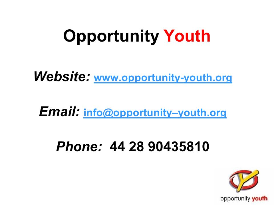 Opportunity Youth Website: www.opportunity-youth.org Email: info@opportunity–youth.org Phone: 44 28 90435810