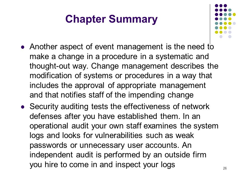 26 Chapter Summary Another aspect of event management is the need to make a change in a procedure in a systematic and thought-out way.