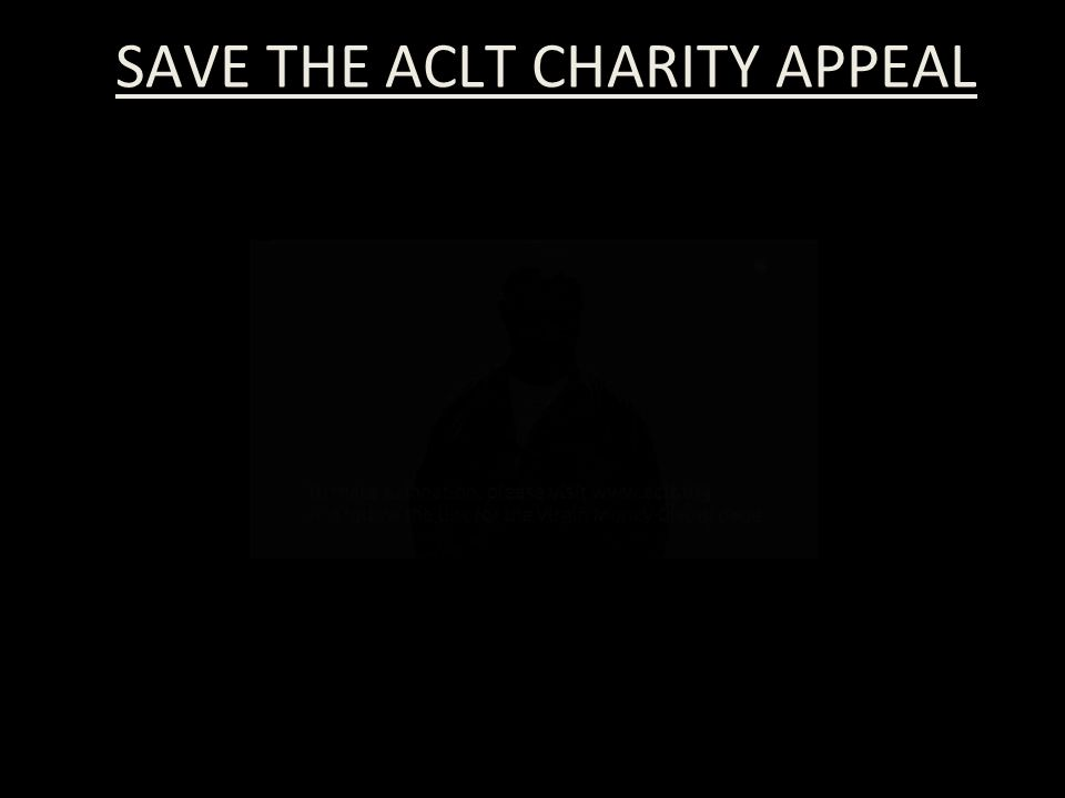 SAVE THE ACLT CHARITY APPEAL