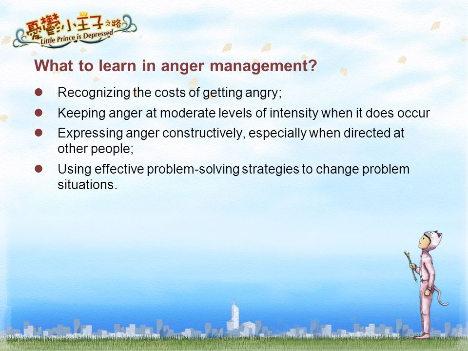 What to learn in anger management? Recognizing the costs of getting angry; Keeping anger at moderate levels of intensity when it does occur Expressing