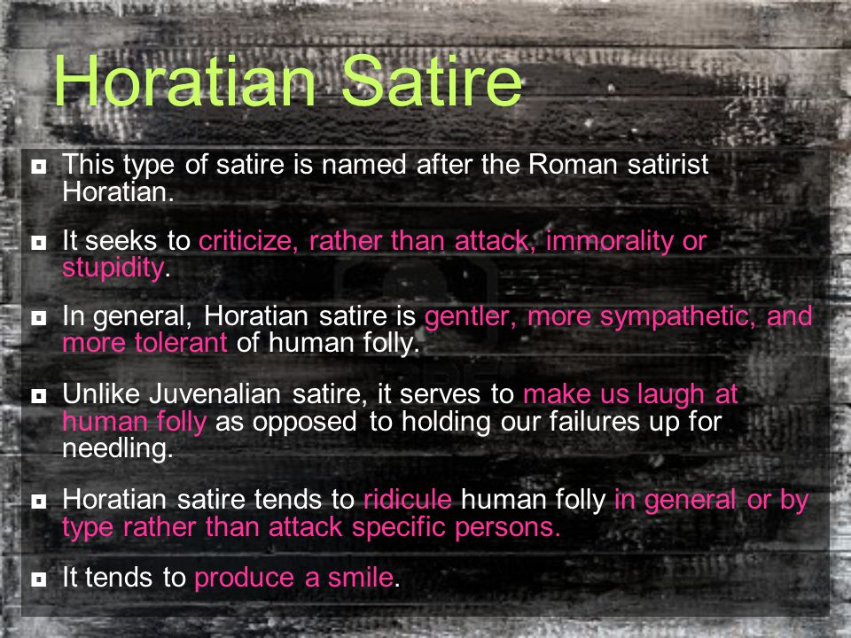 Horatian Satire  This type of satire is named after the Roman satirist Horatian.