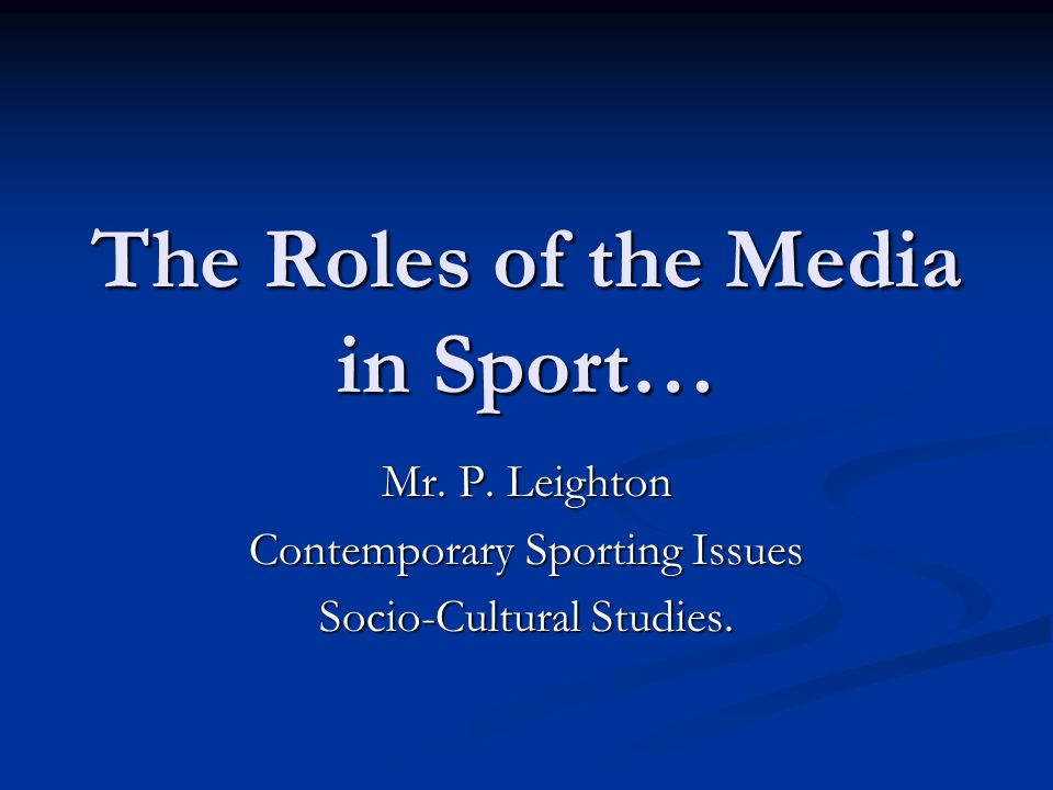 The Roles of the Media in Sport… Mr. P.