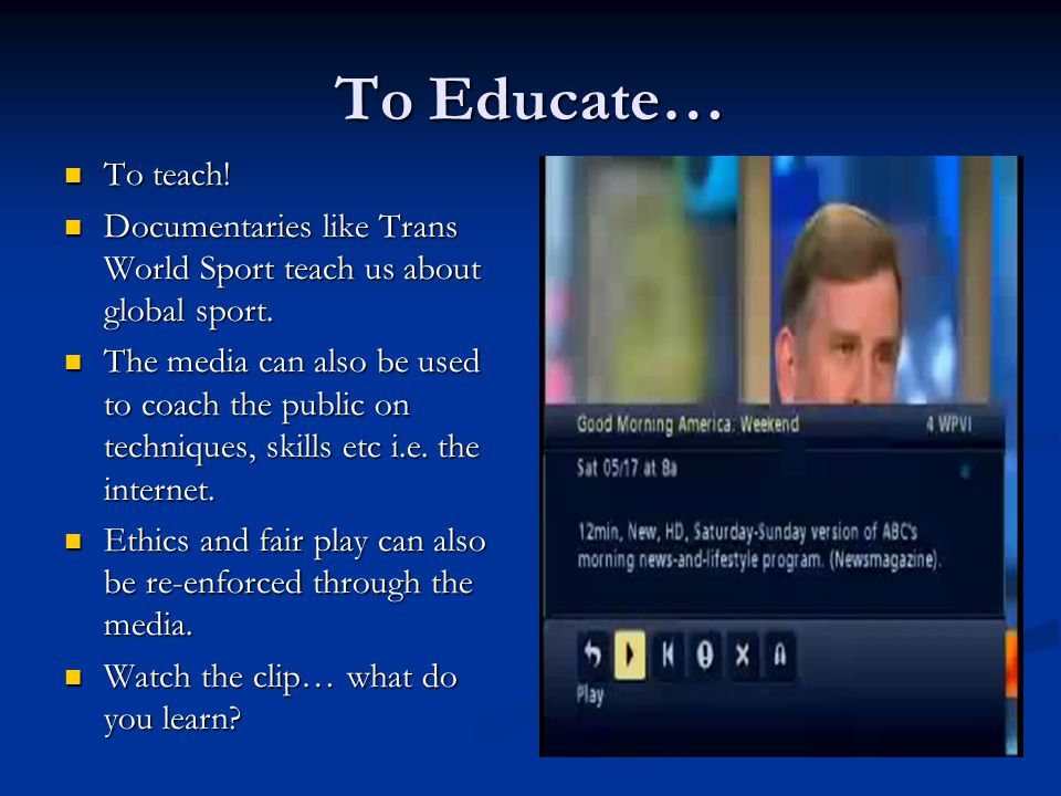 To Educate… To teach. To teach. Documentaries like Trans World Sport teach us about global sport.
