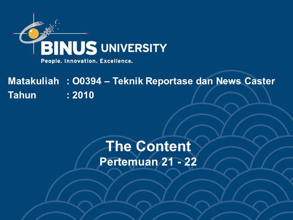 The Content Pertemuan 21 - 22 Matakuliah: O0394 – Teknik Reportase dan News Caster Tahun: 2010