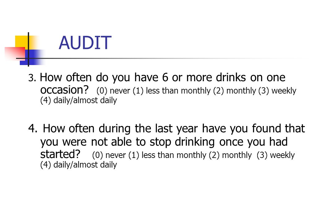 AUDIT 3. How often do you have 6 or more drinks on one occasion.