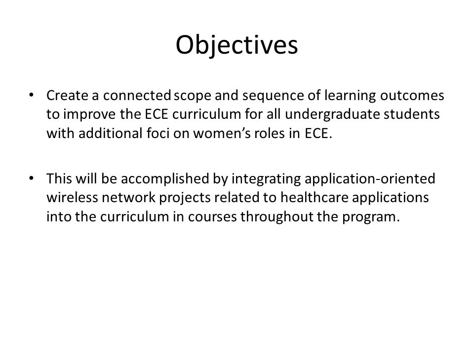 Objectives Create a connected scope and sequence of learning outcomes to improve the ECE curriculum for all undergraduate students with additional foci on women's roles in ECE.