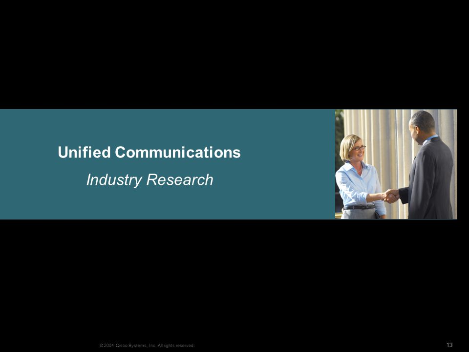 13 © 2004 Cisco Systems, Inc. All rights reserved. Unified Communications Industry Research