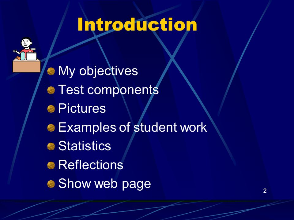 2 Introduction My objectives Test components Pictures Examples of student work Statistics Reflections Show web page