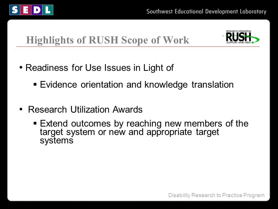 Disability Research to Practice Program Highlights of RUSH Scope of Work Readiness for Use Issues in Light of  Evidence orientation and knowledge tra