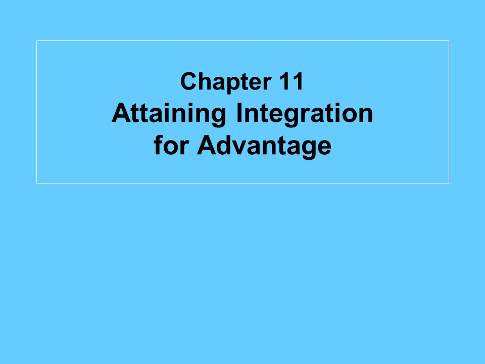 Chapter 11 Attaining Integration for Advantage
