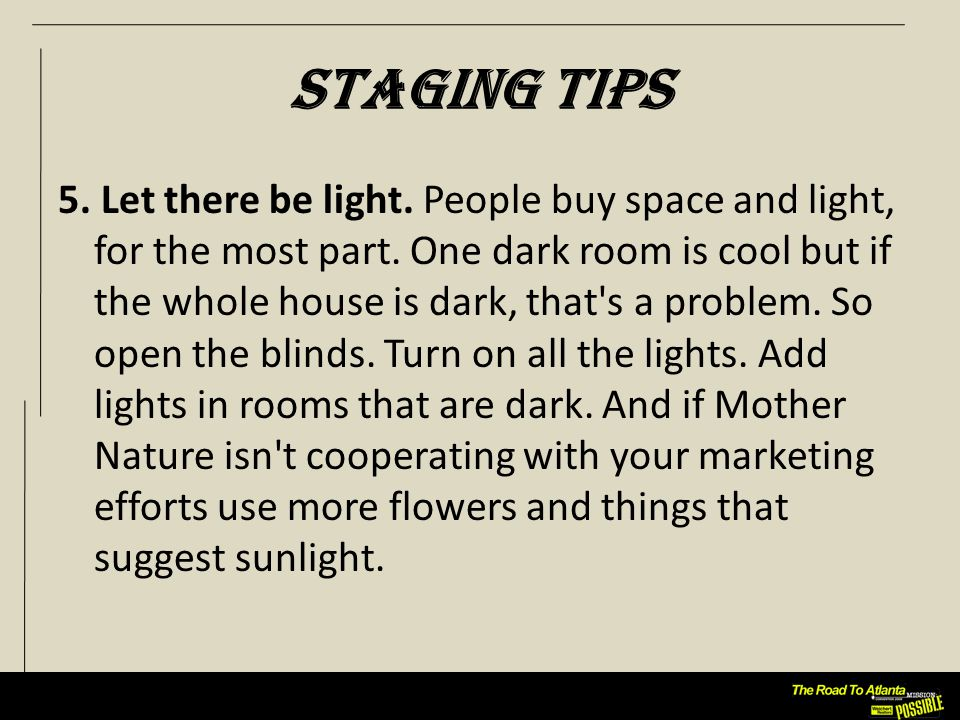 Staging Tips 5. Let there be light. People buy space and light, for the most part.