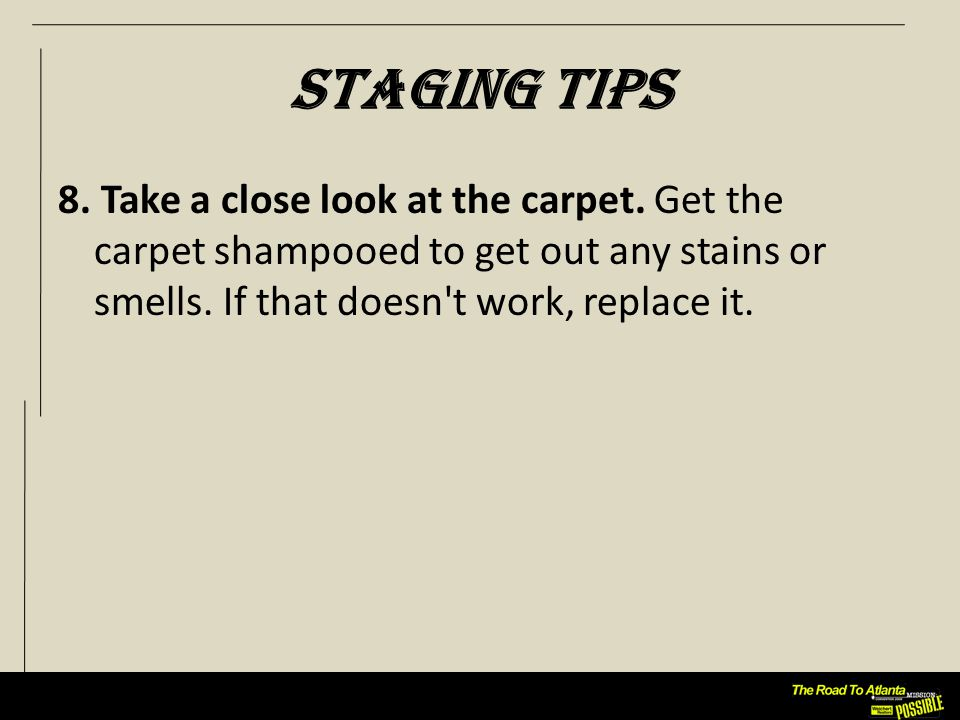 Staging Tips 8. Take a close look at the carpet.