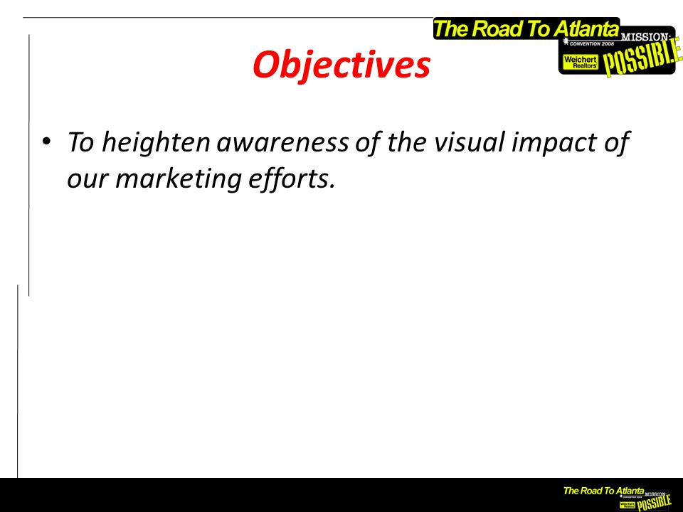 Objectives To heighten awareness of the visual impact of our marketing efforts.