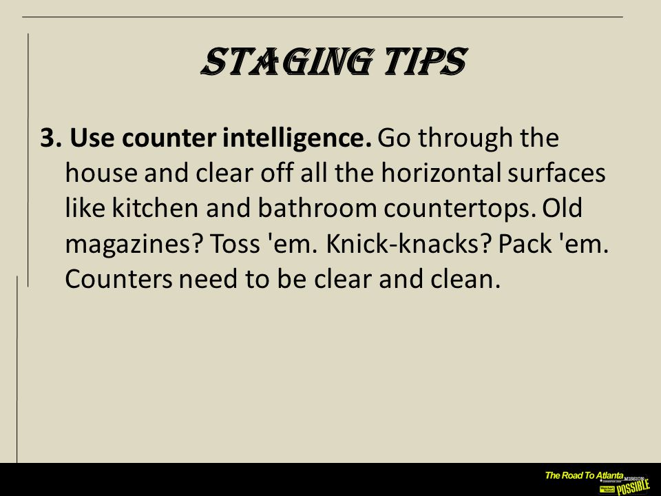 Staging Tips 3. Use counter intelligence.