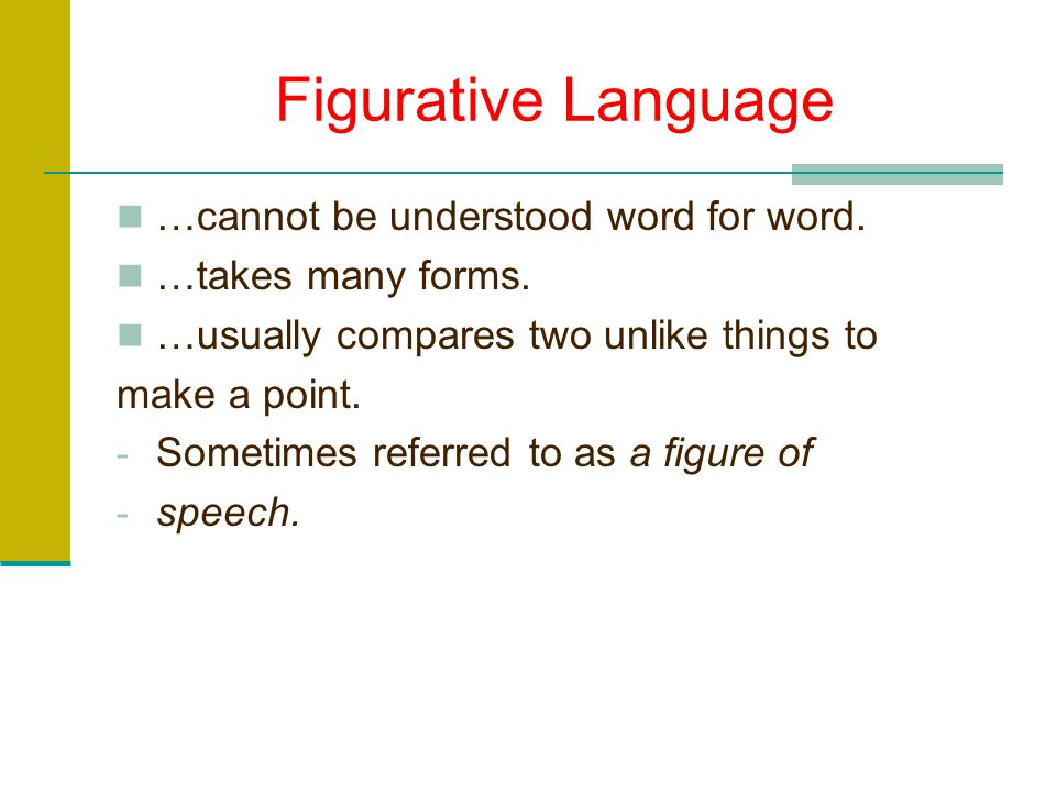 Figurative Language …cannot be understood word for word.