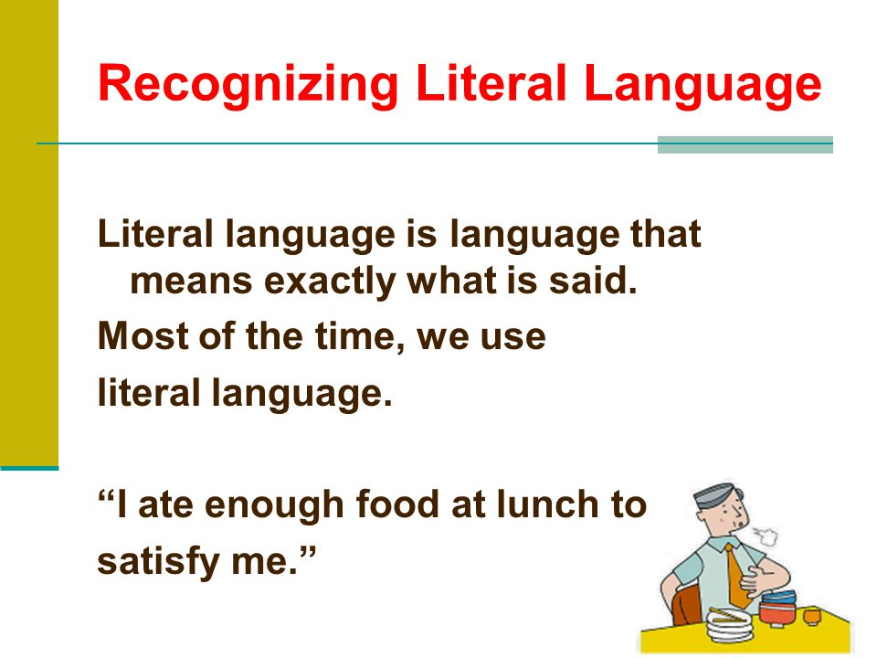 Recognizing Literal Language Literal language is language that means exactly what is said.